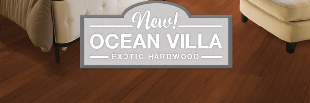 Be the Talk of the Town with NEW Ocean Villa Exotic Hardwood Flooring
