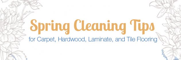 Easy Spring Cleaning Tips for Your Carpet, Hardwood, Laminate, & Tile Flooring