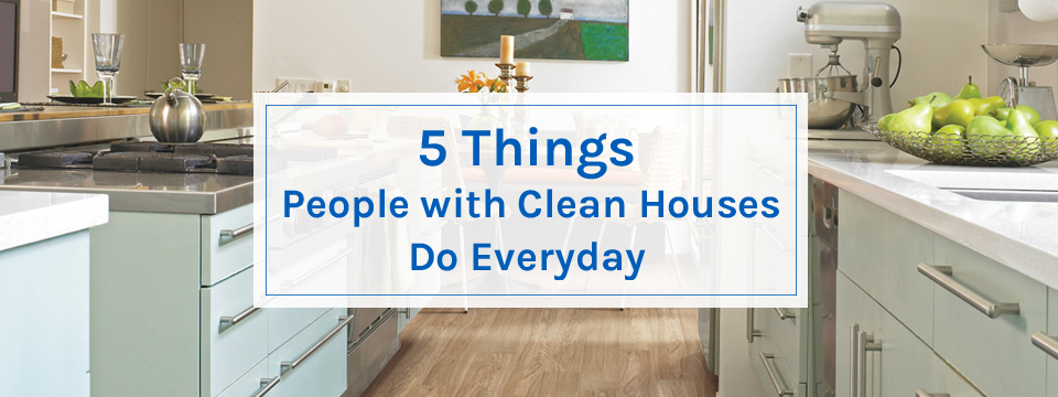 5 Things People With Clean Houses Do Every Day