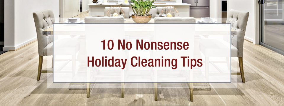10 No Nonsense Holiday Cleaning Tips