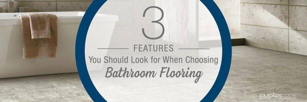 3 Features to Look for When Choosing Bathroom Flooring