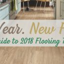 New Year, New Looks: 2018 Flooring Trends