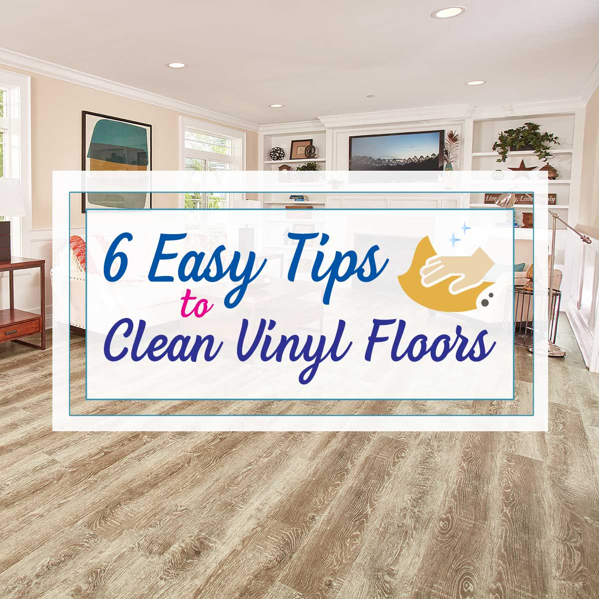 6 Easy Tips to Clean Vinyl Floors
