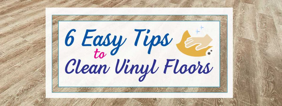 Don't Stress the Mess: 6 Easy Tips to Clean Vinyl Floors
