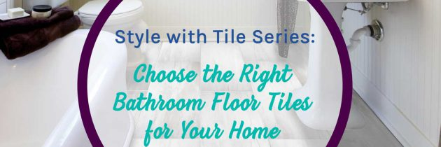 How to Choose the Right Bathroom Floor Tiles for Your Home