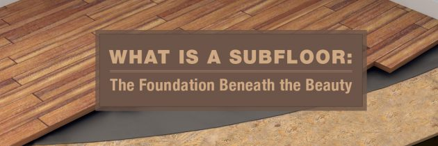 What is a Subfloor? The Foundation Beneath the Beauty