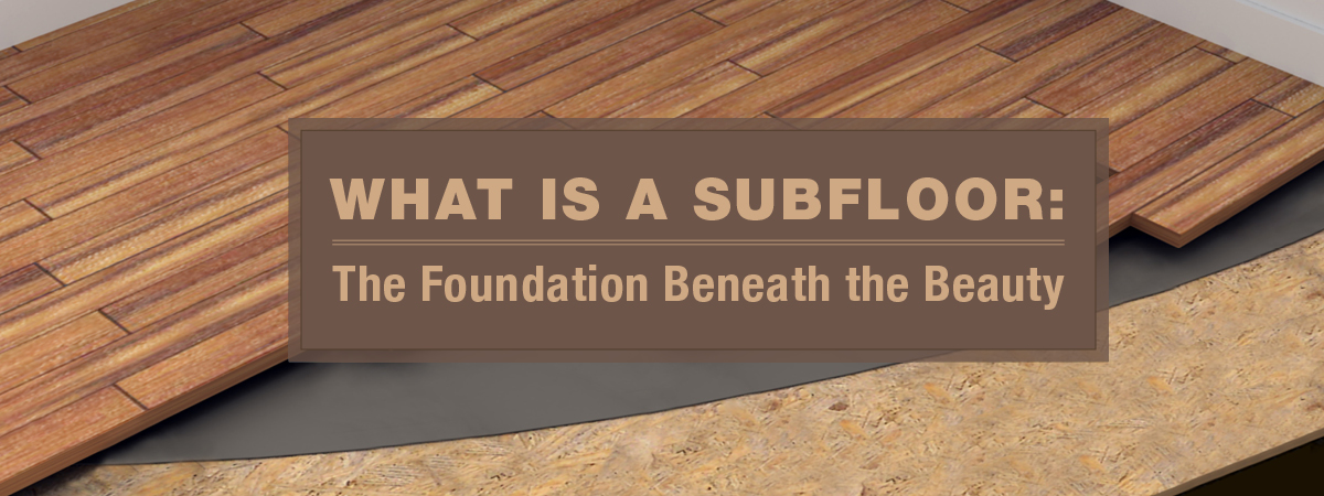 What Is A Subfloor The Foundation Beneath Beauty