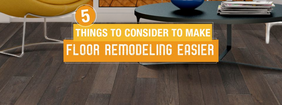 5 Things to Consider to Make Floor Remodeling Easier