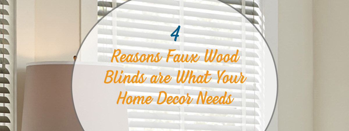 4 Reasons Why Faux Wood Blinds Are What Your Home Decor Needs